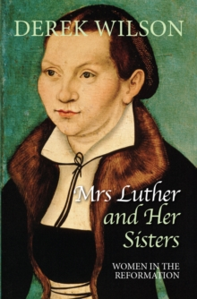 Mrs Luther and her sisters : Women in the Reformation, Paperback / softback Book