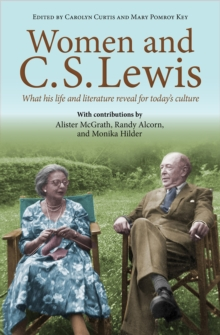 Women and C.S. Lewis : What his life and literature reveal for today's culture, Paperback / softback Book