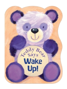 Teddy Bear Says Wake Up!, Board book Book