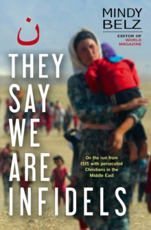 They Say We Are Infidels : On the run with persecuted Christians in the Middle East, Paperback Book