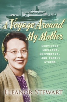 A Voyage Around My Mother : Surviving Shelling, Shipwrecks and Family Storms, Paperback Book