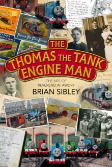 The Thomas the Tank Engine Man : The life of Reverend W Awdry, Hardback Book