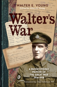 Walter's War : A Rediscovered Memoir of the Great War 1914-18, Paperback Book