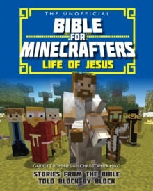 The Unofficial Bible for Minecrafters: Life of Jesus : Stories from the Bible Told Block by Block, Paperback Book