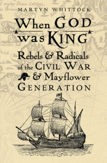 When God was King : Rebels & Radicals of the Civil War & Mayflower Generation, Paperback / softback Book