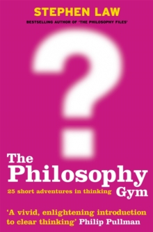 The Philosophy Gym : 25 Short Adventures in Thinking, Paperback / softback Book