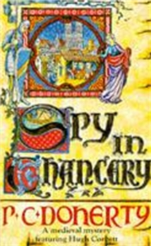Spy in Chancery (Hugh Corbett Mysteries, Book 3) : Intrigue and treachery in a thrilling medieval mystery, Paperback / softback Book