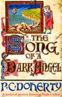 The Song of a Dark Angel (Hugh Corbett Mysteries, Book 8) : Murder and treachery abound in this gripping medieval mystery, Paperback Book