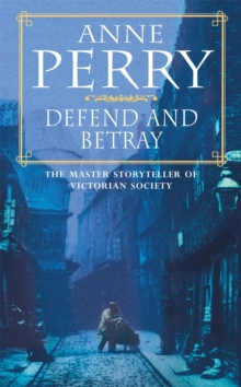 Defend and Betray (William Monk Mystery, Book 3) : An atmospheric and compelling Victorian mystery, Paperback Book