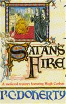 Satan's Fire (Hugh Corbett Mysteries, Book 9) : A deadly assassin stalks the pages of this medieval mystery, Paperback / softback Book