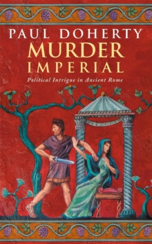 Murder Imperial (Ancient Rome Mysteries, Book 1) : A novel of political intrigue in Ancient Rome, Paperback Book