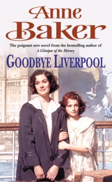 Goodbye Liverpool : New Beginnings are Threatened by the Past in This Gripping Family Saga, Paperback Book