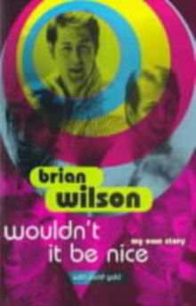 Wouldn't it be Nice : My Own Story, Paperback Book
