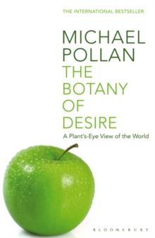 The Botany of Desire : A Plant's-eye View of the World, Paperback / softback Book