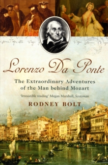 Lorenzo Da Ponte : The Extraordinary Adventures of the Man Behind Mozart, Paperback / softback Book