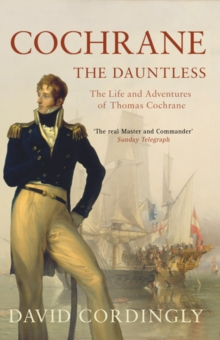 Cochrane the Dauntless : The Life and Adventures of Thomas Cochrane, 1775-1860, Paperback Book
