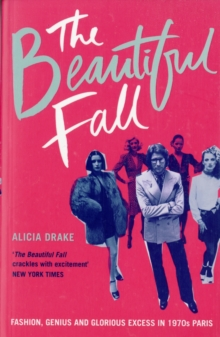 The Beautiful Fall : Fashion, Genius and Glorious Excess in 1970s Paris, Paperback Book