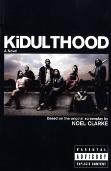 Kidulthood : Based on the Screenplay by Noel Clarke, Paperback Book