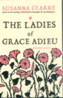 The Ladies of Grace Adieu : and Other Stories, Paperback Book