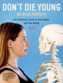 Don't Die Young : An Anatomist's Guide to Your Organs and Your Health, Paperback Book