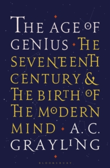 The Age of Genius : The Seventeenth Century and the Birth of the Modern Mind, Hardback Book