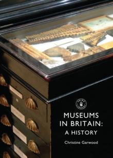 Museums in Britain : A History, Paperback Book