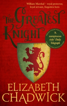 The Greatest Knight : A gripping novel about William Marshal - one of England's forgotten heroes, EPUB eBook