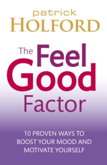The Feel Good Factor : 10 proven ways to boost your mood and motivate yourself, EPUB eBook