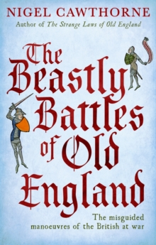 The Beastly Battles Of Old England : The misguided manoeuvres of the British at war, EPUB eBook