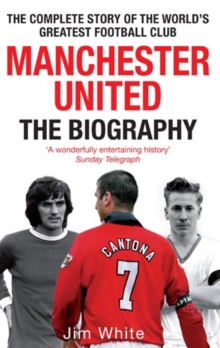 Manchester United: The Biography : The complete story of the world's greatest football club, EPUB eBook