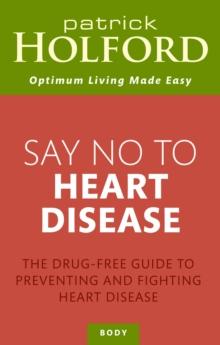 Say No To Heart Disease : The drug-free guide to preventing and fighting heart disease, EPUB eBook