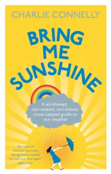 Bring Me Sunshine : A Windswept, Rain-Soaked, Sun-Kissed, Snow-Capped Guide To Our Weather, EPUB eBook