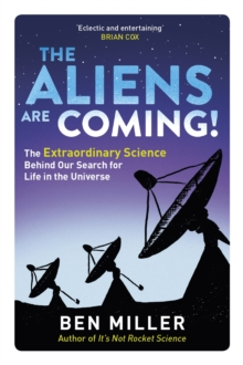 The Aliens Are Coming! : The Exciting and Extraordinary Science Behind Our Search for Life in the Universe, EPUB eBook