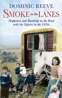 Smoke In The Lanes : Happiness and Hardship on the Road with the Gypsies in the 1950s, EPUB eBook
