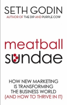 Meatball Sundae : How new marketing is transforming the business world (and how to thrive in it), EPUB eBook