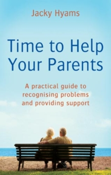Time To Help Your Parents : A practical guide to recognising problems and providing support, EPUB eBook