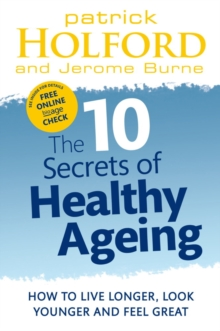 The 10 Secrets Of Healthy Ageing : How to live longer, look younger and feel great, EPUB eBook