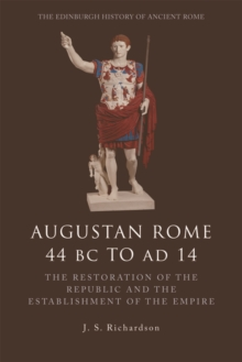 Augustan Rome 44 BC to AD 14 : The Restoration of the Republic and the Establishment of the Empire, Paperback / softback Book