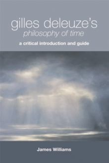 Gilles Deleuze's Philosophy of Time : A Critical Introduction and Guide, Paperback Book