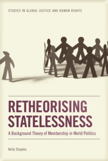 Retheorising Statelessness : A Background Theory of Membership in World Politics, Hardback Book