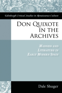 Don Quixote in the Archives : Madness and Literature in Early Modern Spain, PDF eBook
