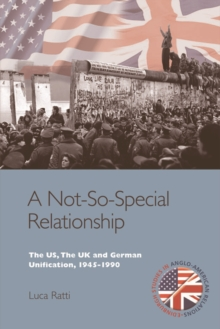 A Not-So-Special Relationship : The US, the UK and German Unification, 1945-1990, Hardback Book