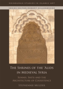 The Shrines of the 'Alids in Medieval Syria : Sunnis, Shi'is and the Architecture of Coexistence, Hardback Book
