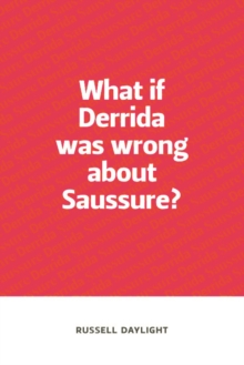 What If Derrida Was Wrong About Saussure?, Paperback Book