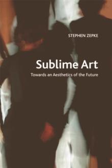 Sublime Art : Towards an Aesthetics of the Future, Paperback Book