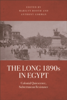 The Long 1890s in Egypt : Colonial Quiescence, Subterranean Resistance, PDF eBook