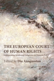 The European Court of Human Rights : Implementing Strasbourg's Judgments on Domestic Policy, Paperback Book