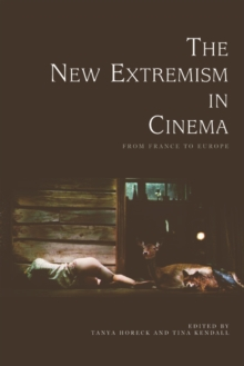 The New Extremism in Cinema : From France to Europe, Paperback / softback Book
