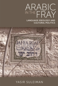 Arabic in the Fray : Language Ideology and Cultural Politics, Paperback Book