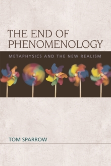 The End of Phenomenology : Metaphysics and the New Realism, Hardback Book